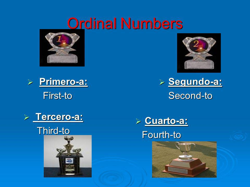 Ordinal Numbers Primero-a: First-to Segundo-a: Second-to Tercero-a: