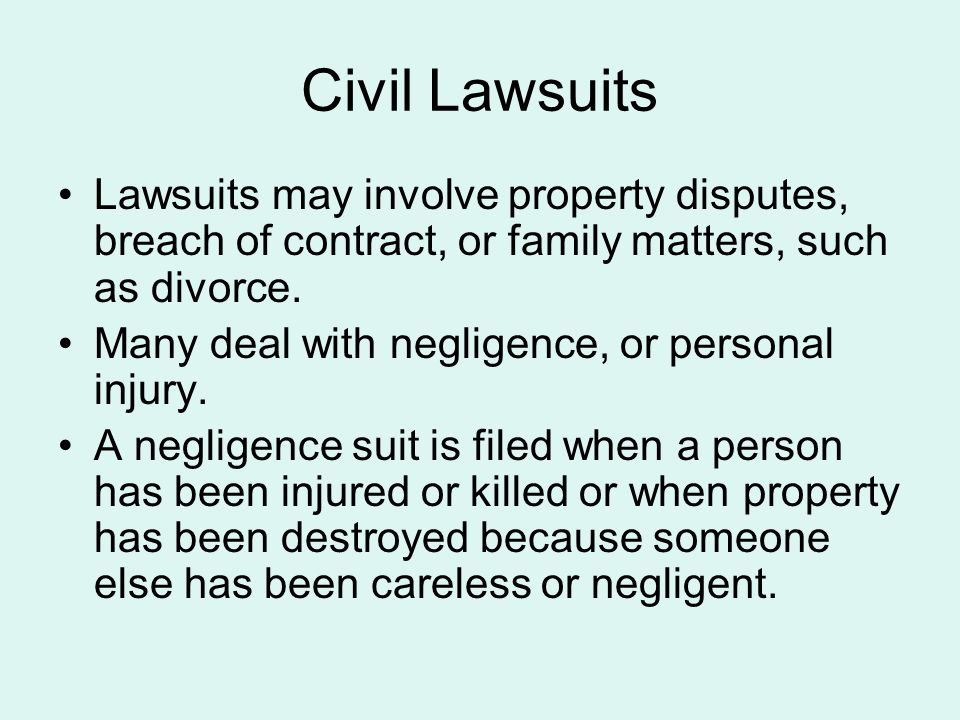 Civil Lawsuits Lawsuits may involve property disputes, breach of contract, or family matters, such as divorce.