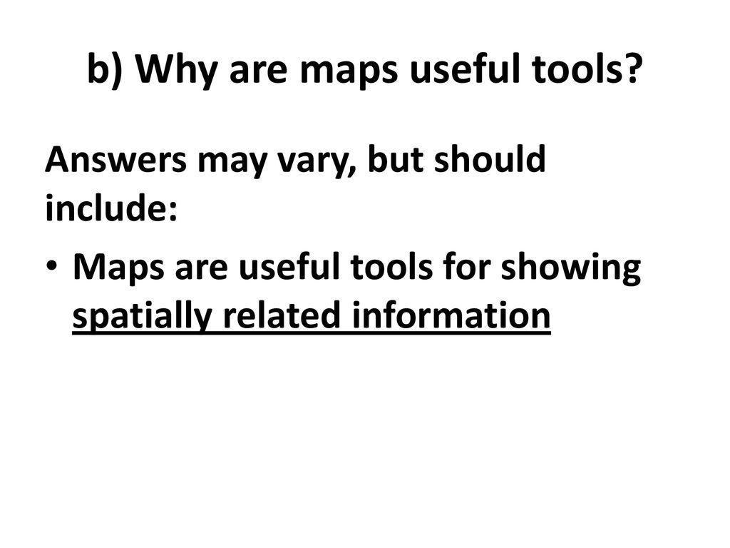 Why Are Maps Useful Tools 1. a) What is a map? Answers may vary, but should include the