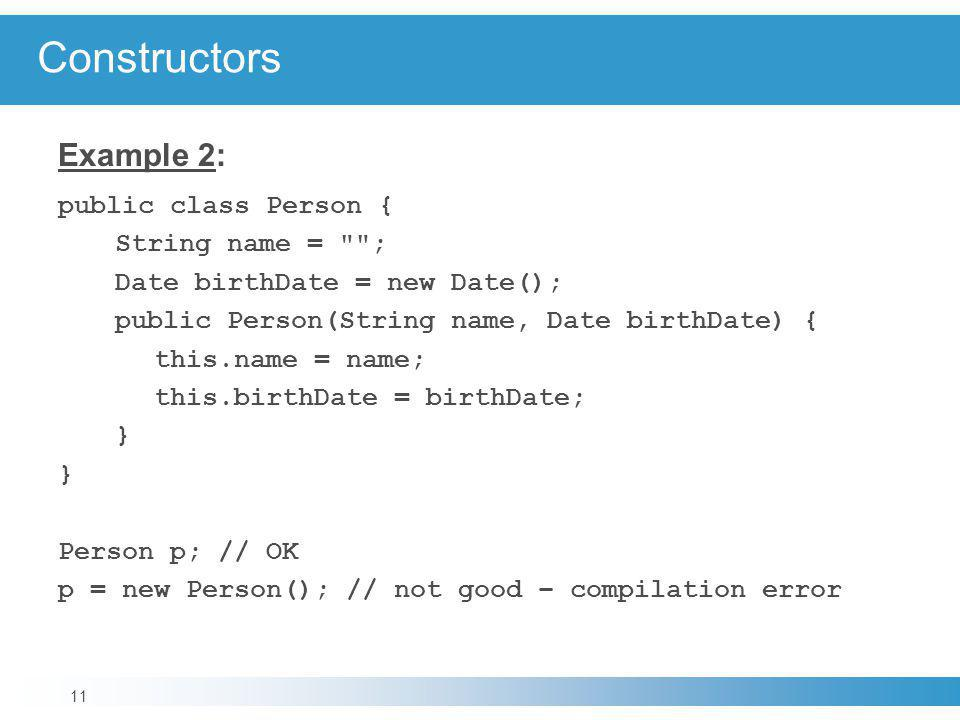 Constructors Example 2: public class Person { String name = ;