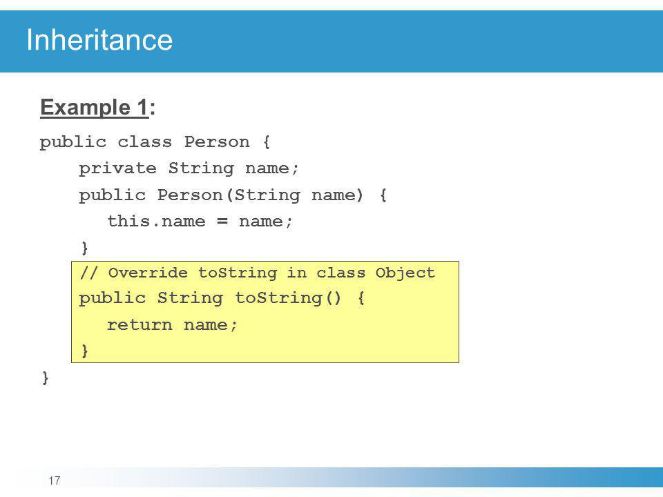 Inheritance Example 1: public class Person { private String name;