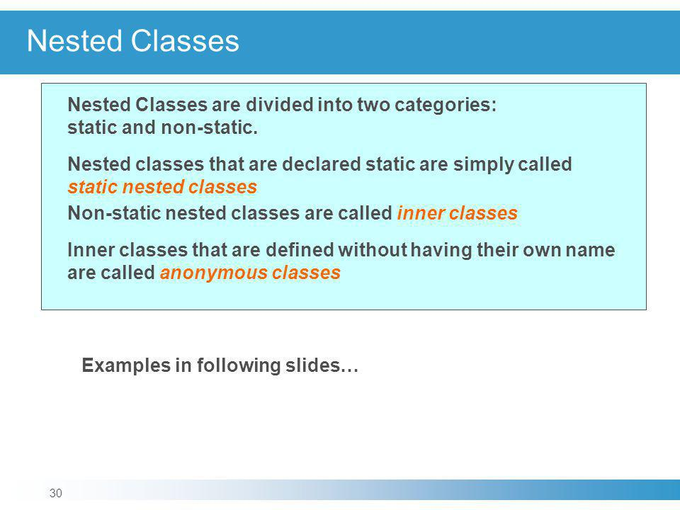 Nested Classes Nested Classes are divided into two categories: static and non-static.