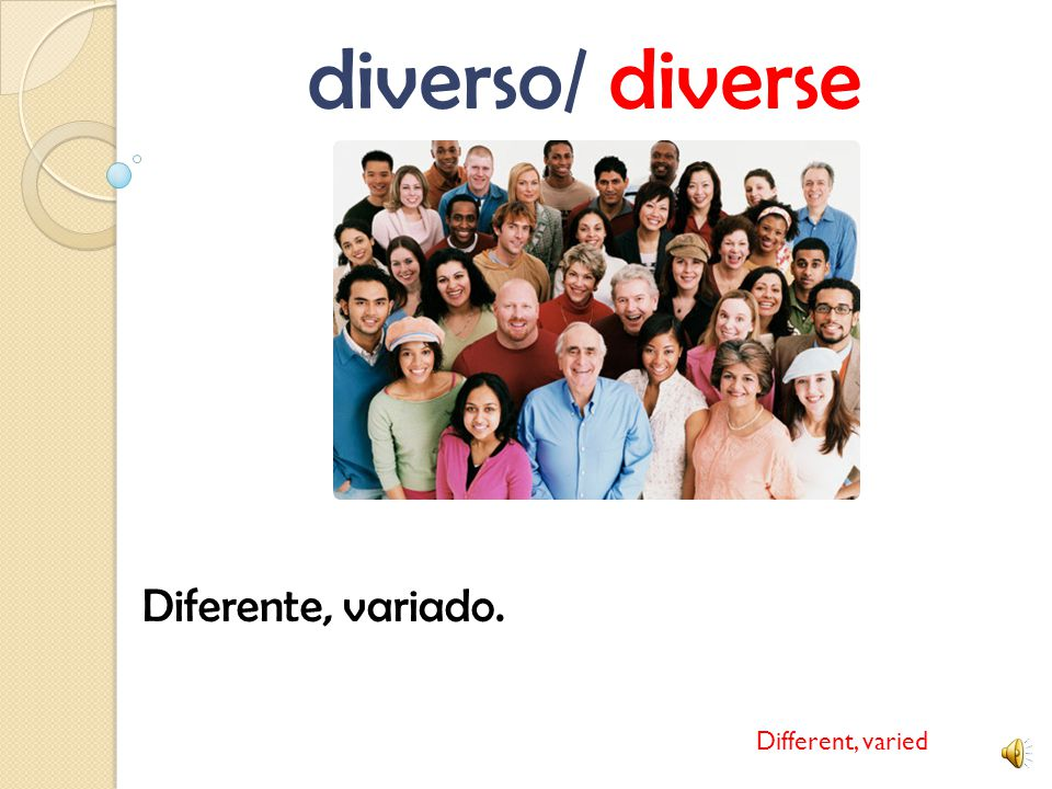 diverso/ diverse Diferente, variado. Different, varied