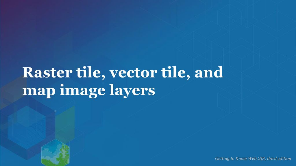 Tile layers, map image layers, and on-premises Web GIS - ppt