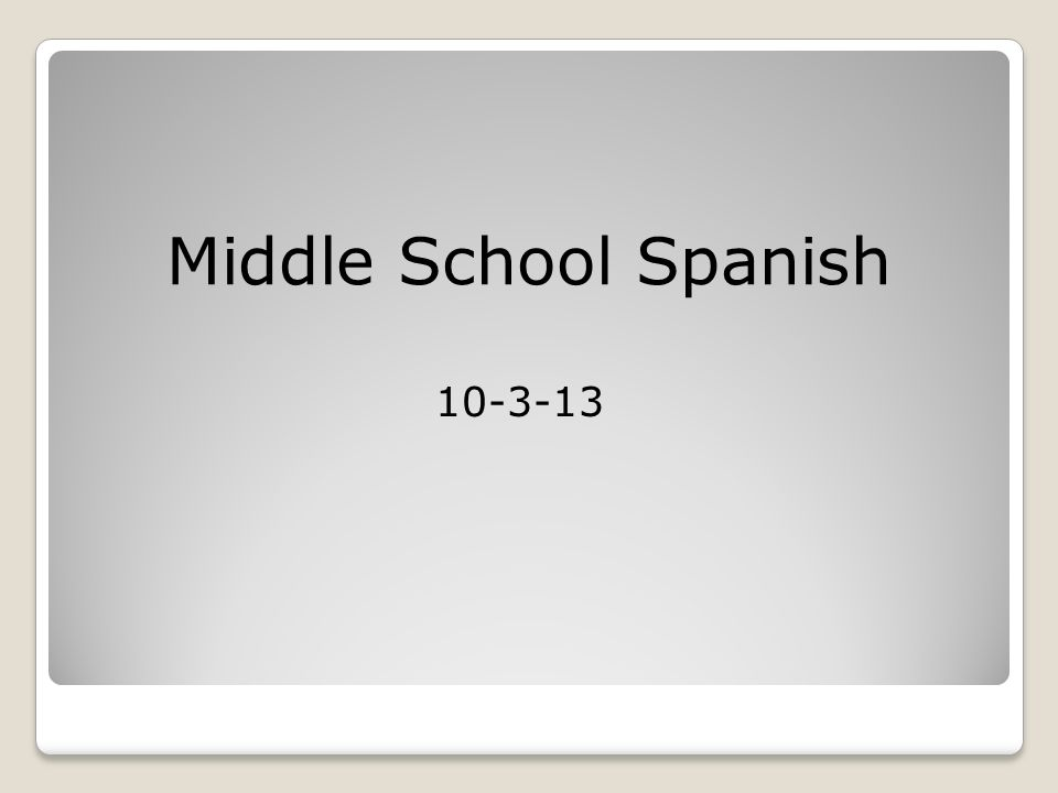 Middle School Spanish 10-3-13
