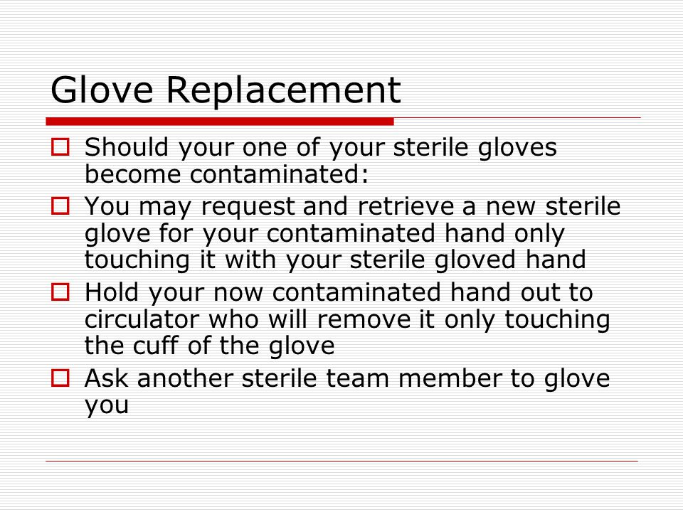 Glove Replacement Should your one of your sterile gloves become contaminated: