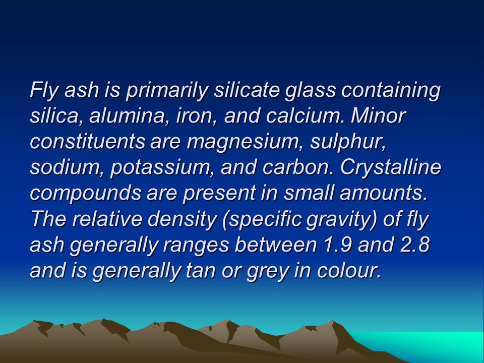 Fly ash is primarily silicate glass containing silica, alumina, iron, and calcium.