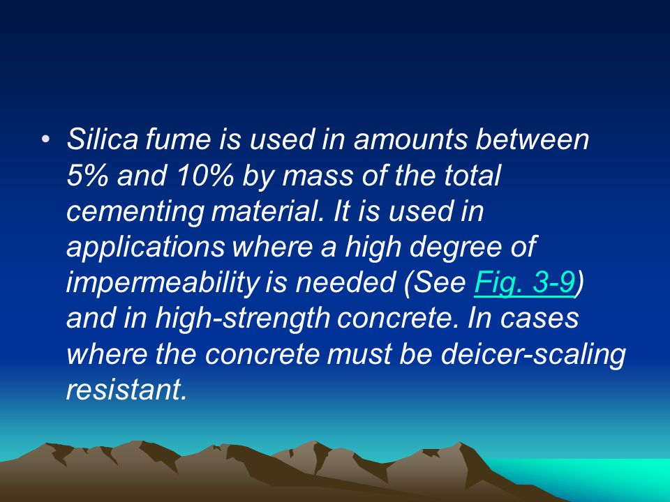 Silica fume is used in amounts between 5% and 10% by mass of the total cementing material.