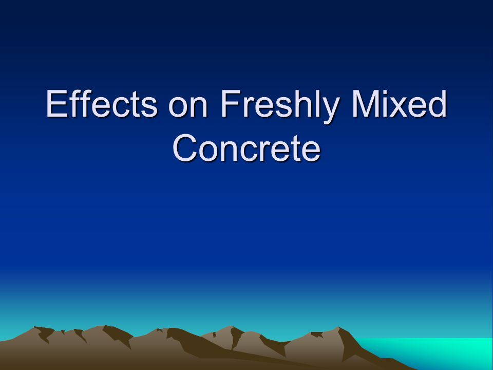Effects on Freshly Mixed Concrete