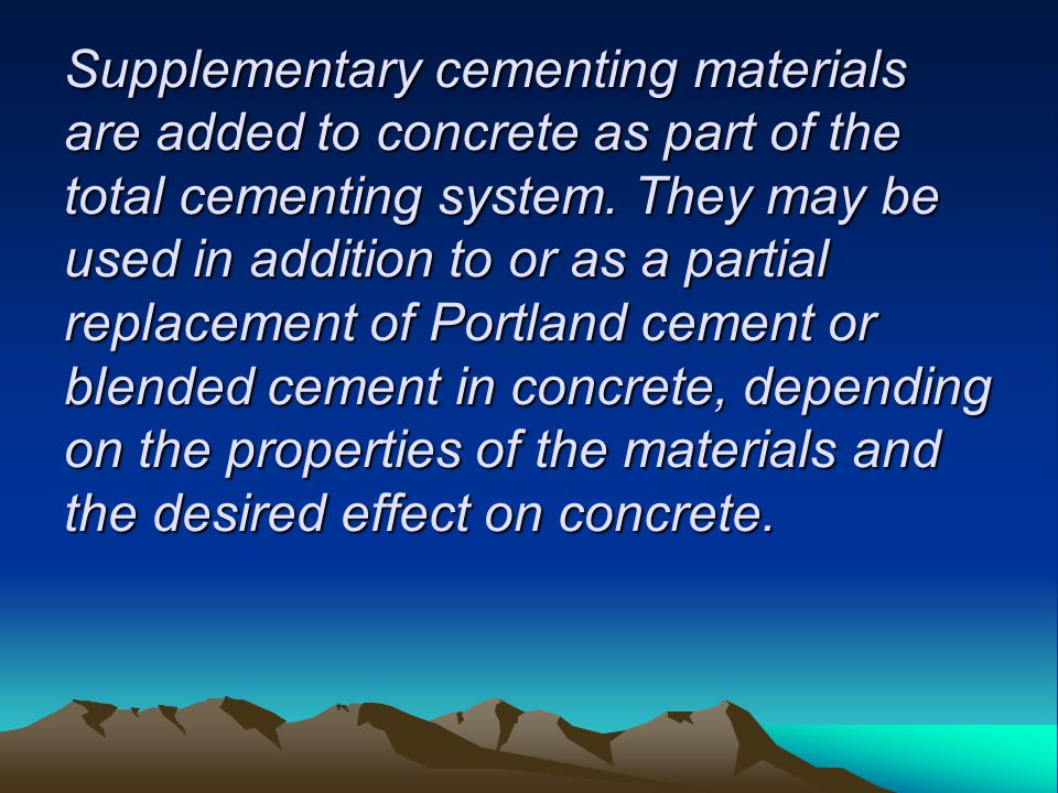 Supplementary cementing materials are added to concrete as part of the total cementing system.
