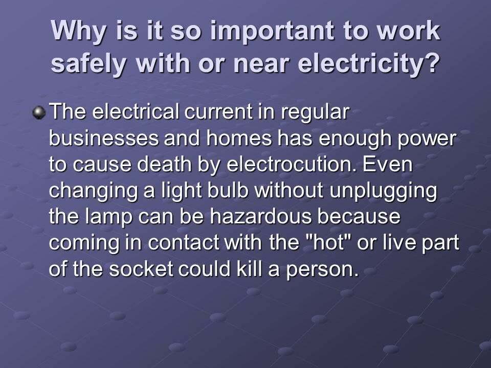Why is it so important to work safely with or near electricity
