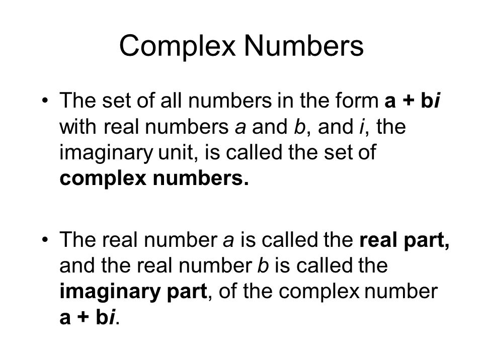 Complex Numbers The set of all numbers in the form a + bi with real numbers a and b, and i, the imaginary unit, is called the set of complex numbers.