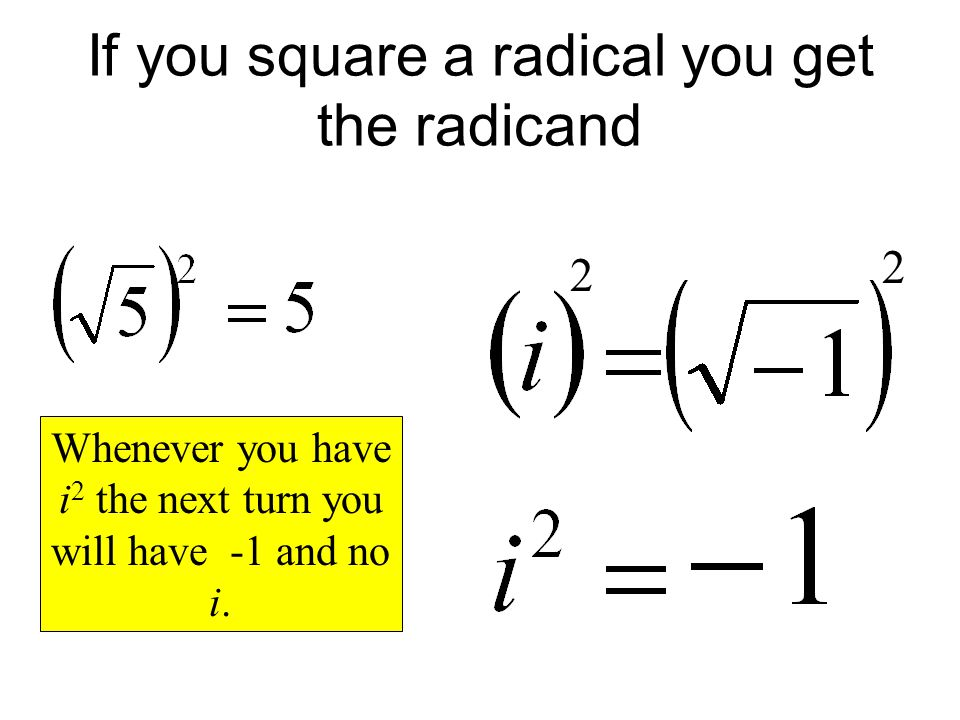 If you square a radical you get the radicand