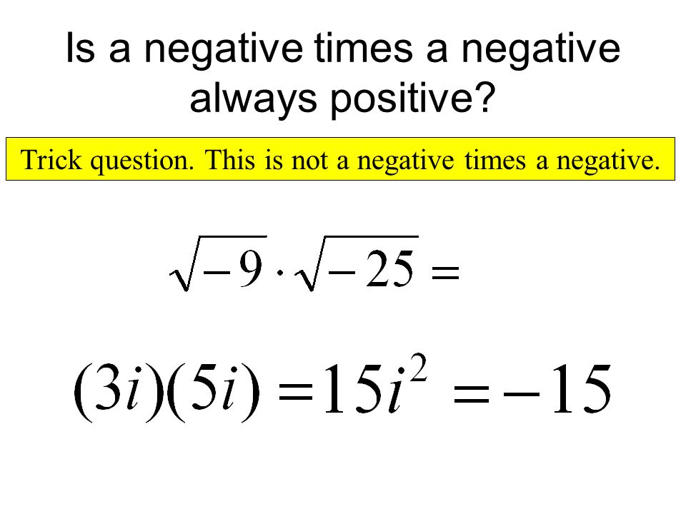 Is a negative times a negative always positive