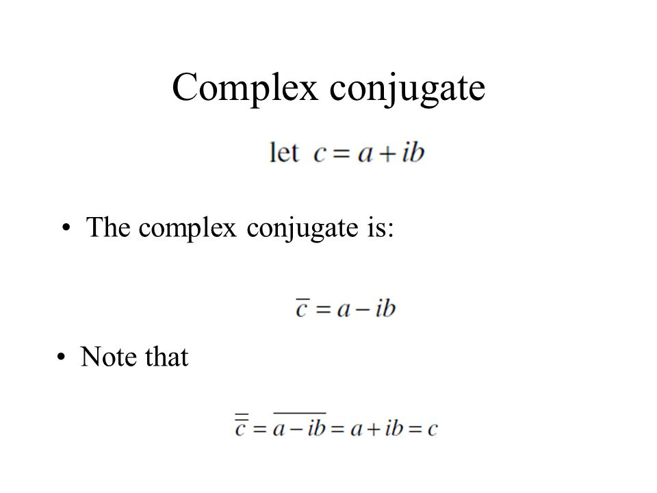 Complex conjugate The complex conjugate is: Note that