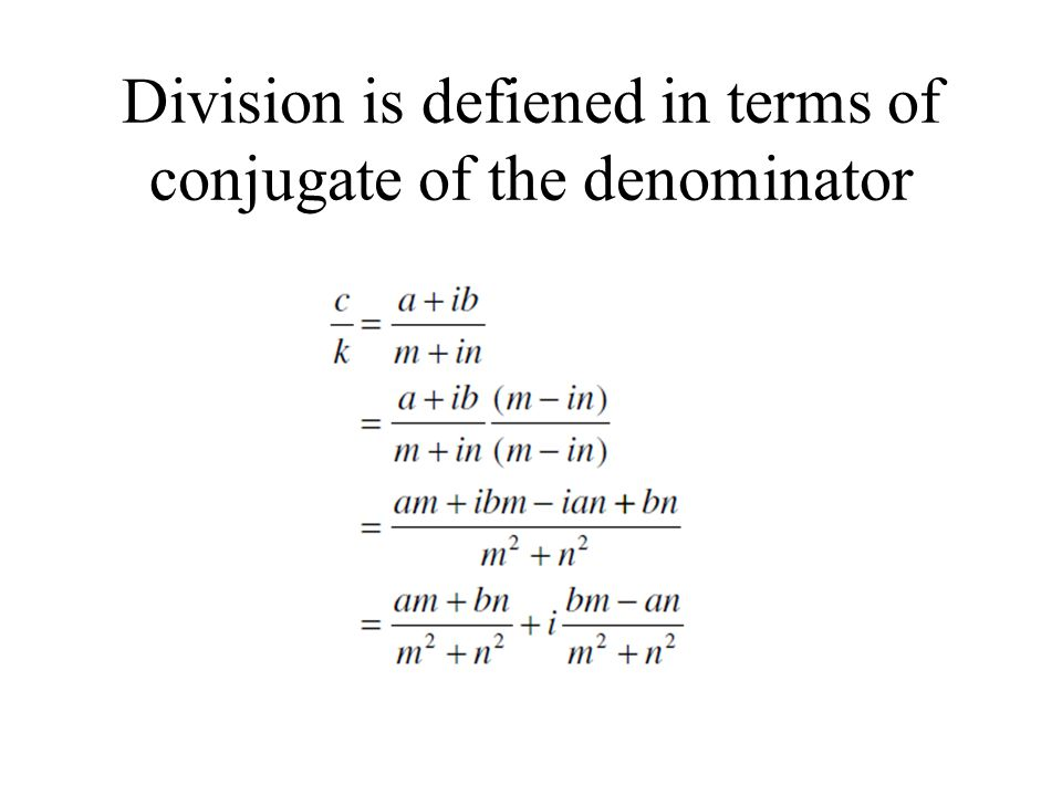 Division is defiened in terms of conjugate of the denominator