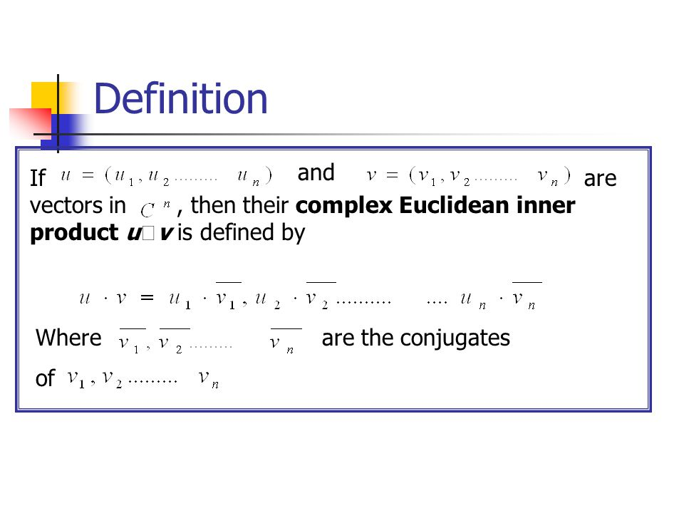 Definition and. If are vectors in , then their complex Euclidean inner product u‧v is defined by.
