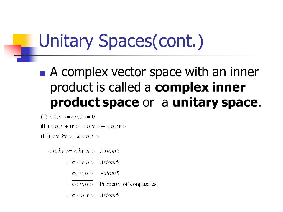 Unitary Spaces(cont.) A complex vector space with an inner product is called a complex inner product space or a unitary space.