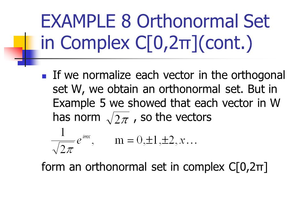 EXAMPLE 8 Orthonormal Set in Complex C[0,2π](cont.)
