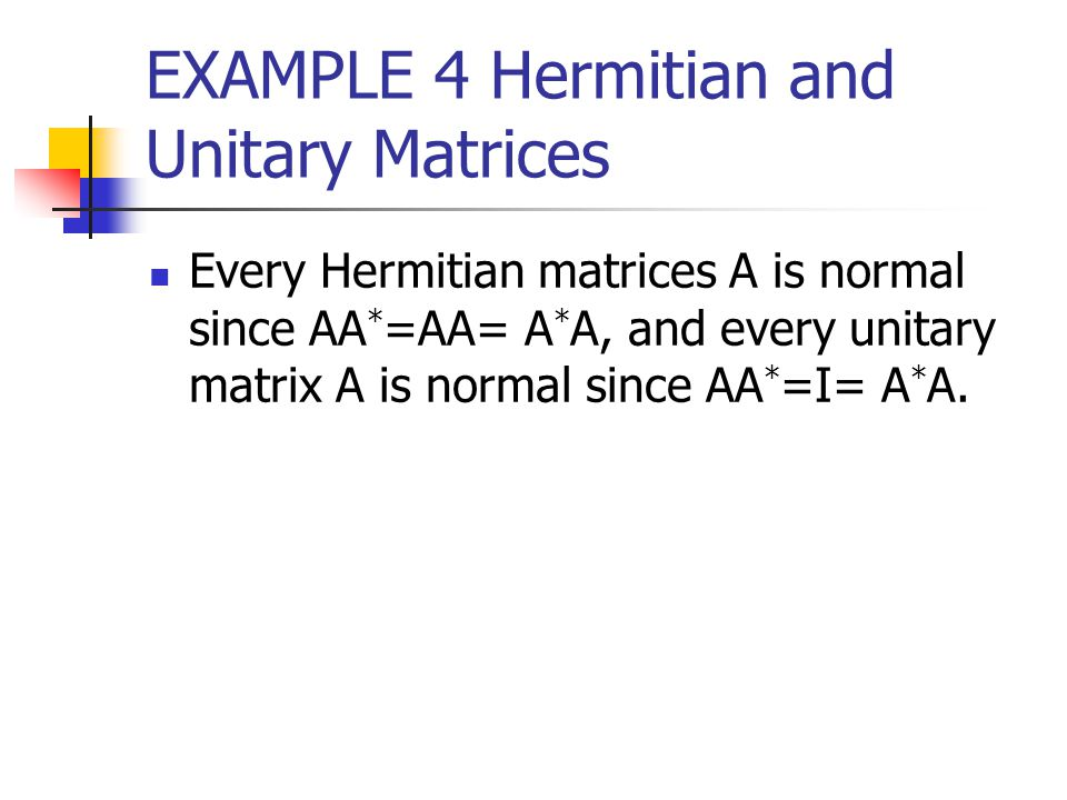 EXAMPLE 4 Hermitian and Unitary Matrices