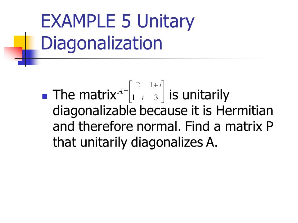EXAMPLE 5 Unitary Diagonalization