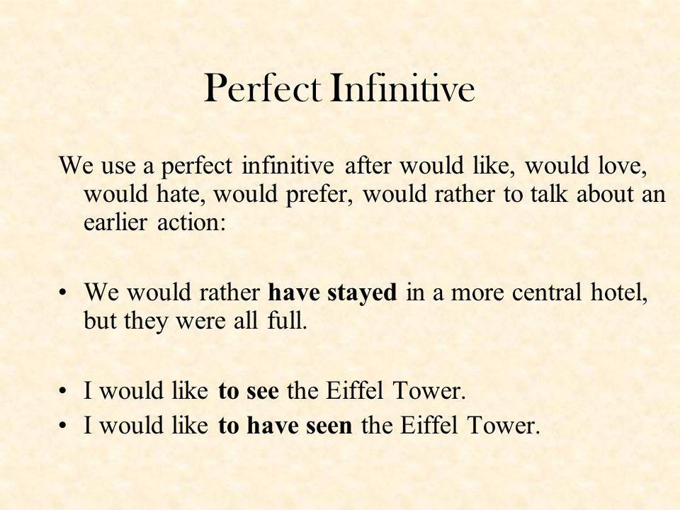 Perfect Infinitive We use a perfect infinitive after would like, would love, would hate, would prefer, would rather to talk about an earlier action: