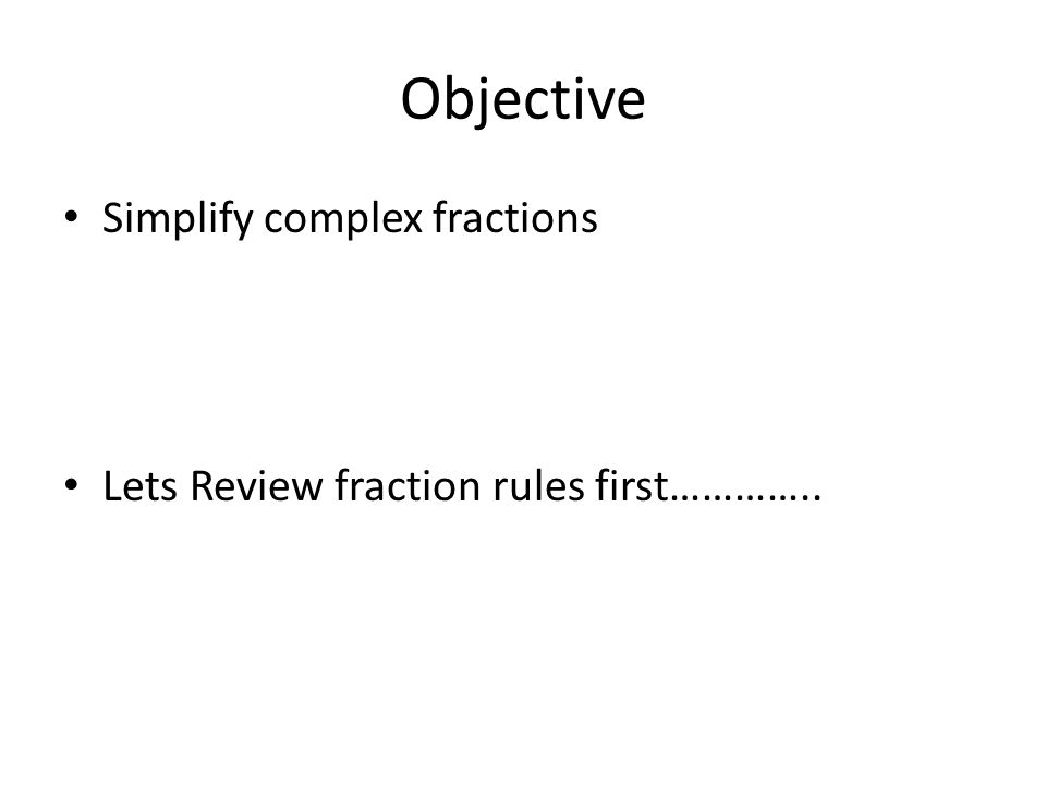 Objective Simplify complex fractions