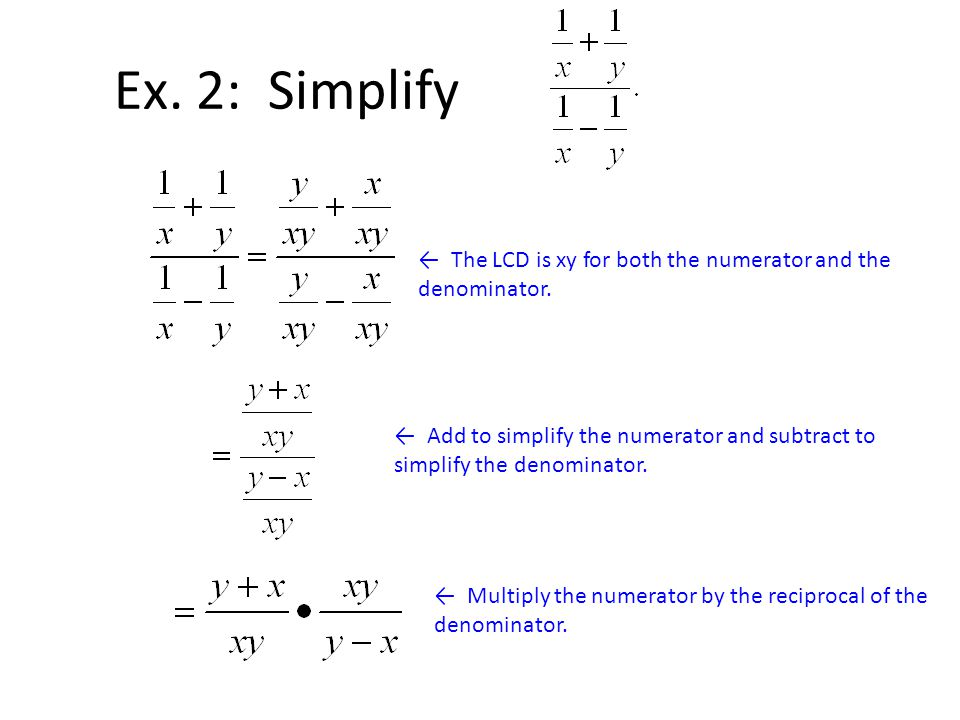 Ex. 2: Simplify ← The LCD is xy for both the numerator and the denominator.