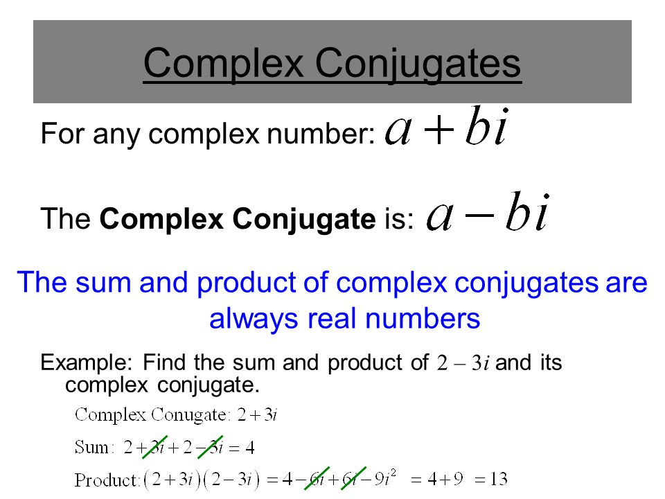 The sum and product of complex conjugates are always real numbers