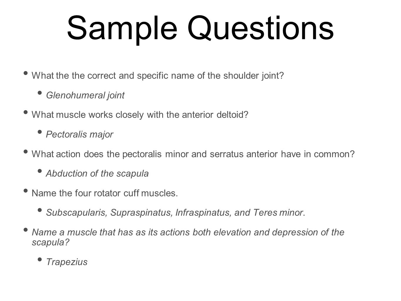 Sample Questions What the the correct and specific name of the shoulder joint Glenohumeral joint.