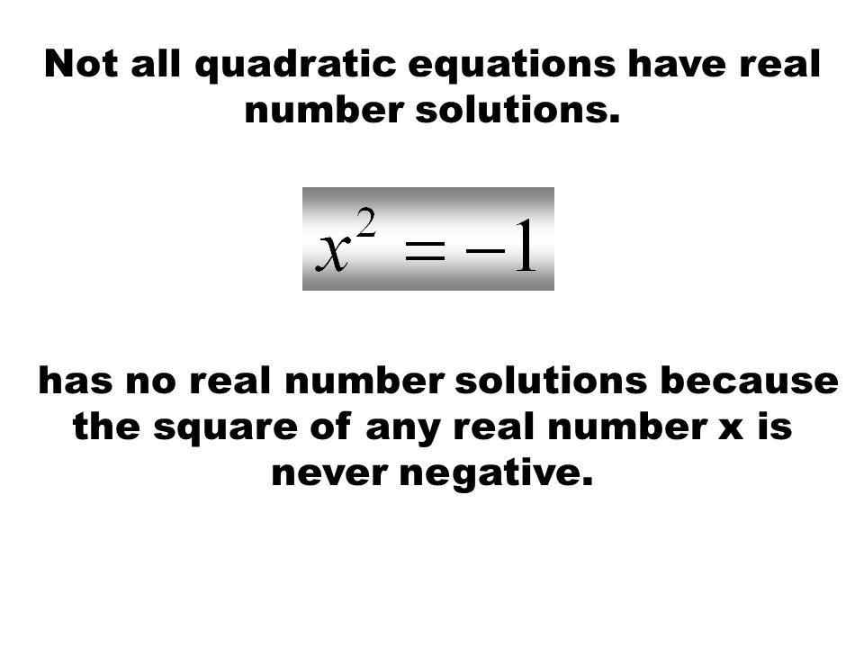 Not all quadratic equations have real number solutions.