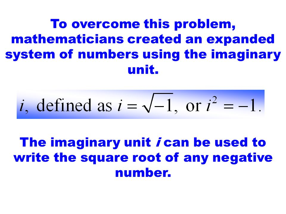 To overcome this problem, mathematicians created an expanded system of numbers using the imaginary unit.