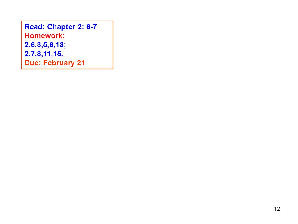 Read: Chapter 2: 6-7 Homework: 2.6.3,5,6,13; 2.7.8,11,15. Due: February 21