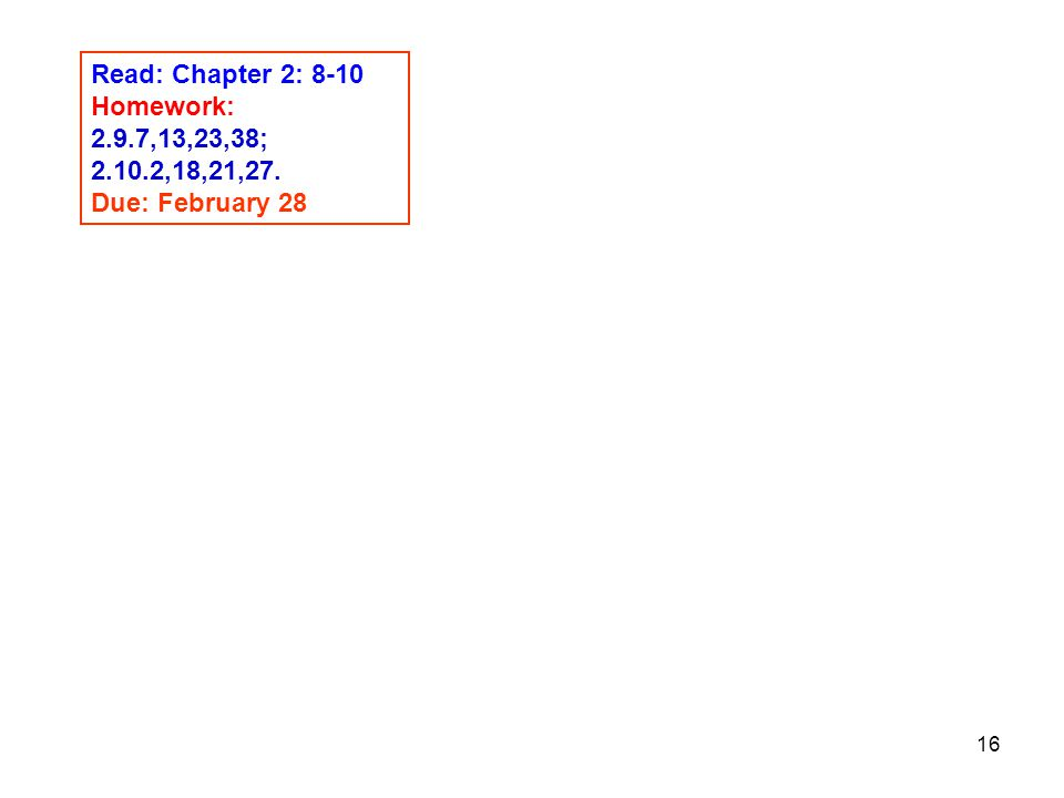 Read: Chapter 2: 8-10 Homework: 2.9.7,13,23,38; ,18,21,27. Due: February 28