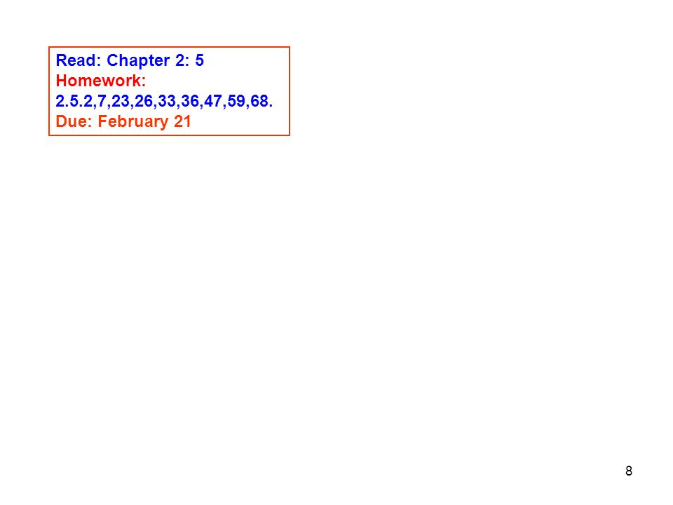 Read: Chapter 2: 5 Homework: 2.5.2,7,23,26,33,36,47,59,68. Due: February 21