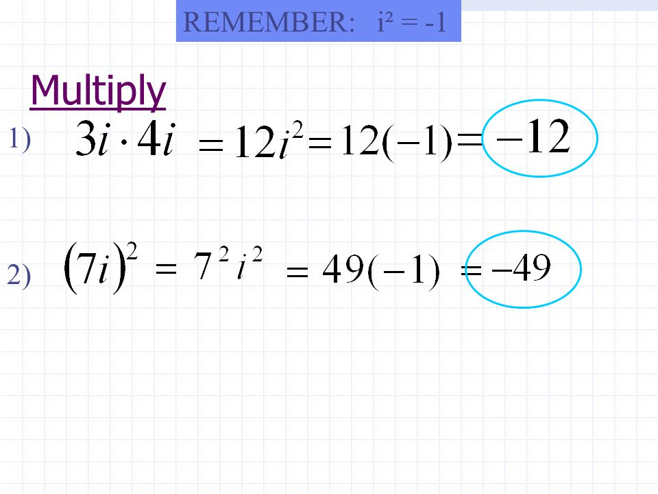 REMEMBER: i² = -1 Multiply 1) 2)