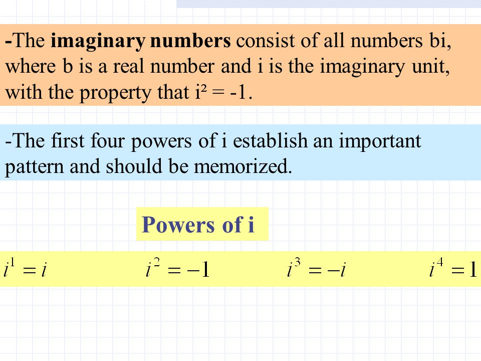 -The imaginary numbers consist of all numbers bi, where b is a real number and i is the imaginary unit, with the property that i² = -1.