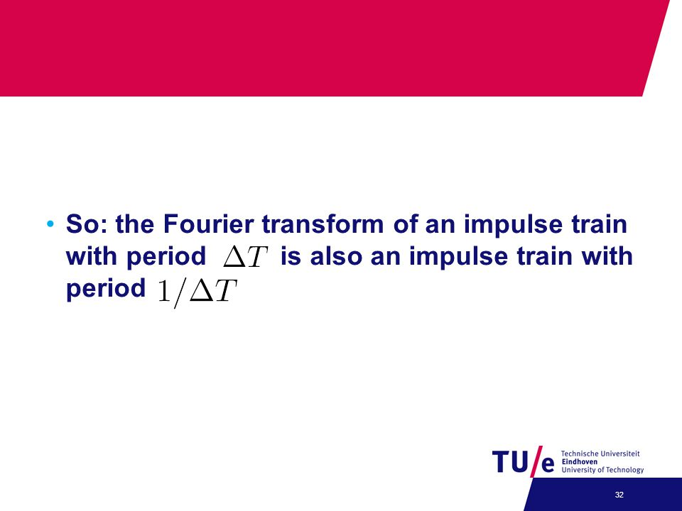 So: the Fourier transform of an impulse train with period is also an impulse train with period