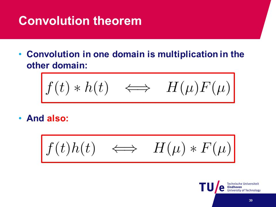 Convolution theorem Convolution in one domain is multiplication in the other domain: And also: