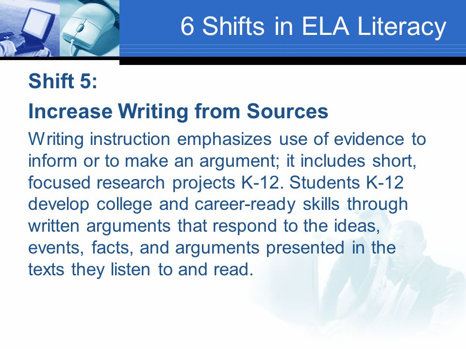 6 Shifts in ELA Literacy Shift 5: Increase Writing from Sources