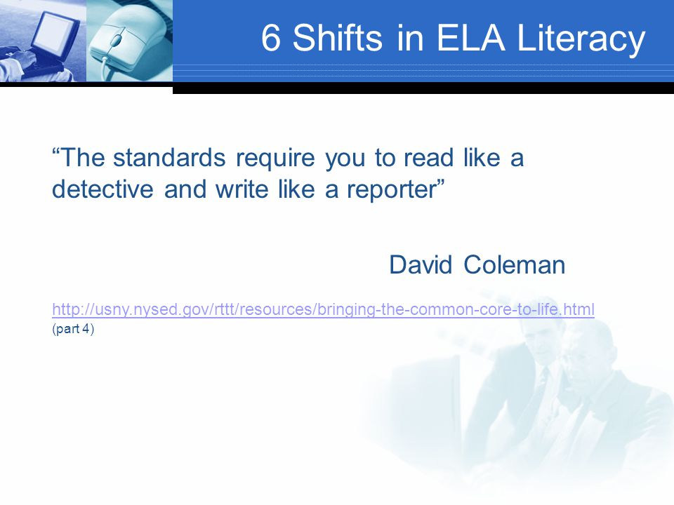 6 Shifts in ELA Literacy The standards require you to read like a detective and write like a reporter