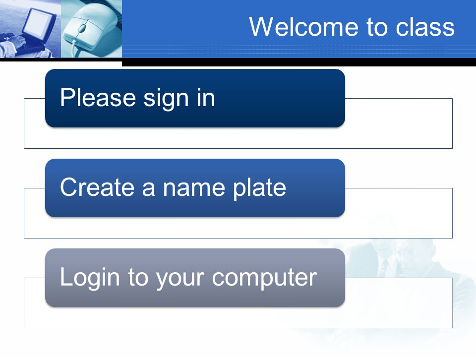 Welcome to class Please sign in Create a name plate