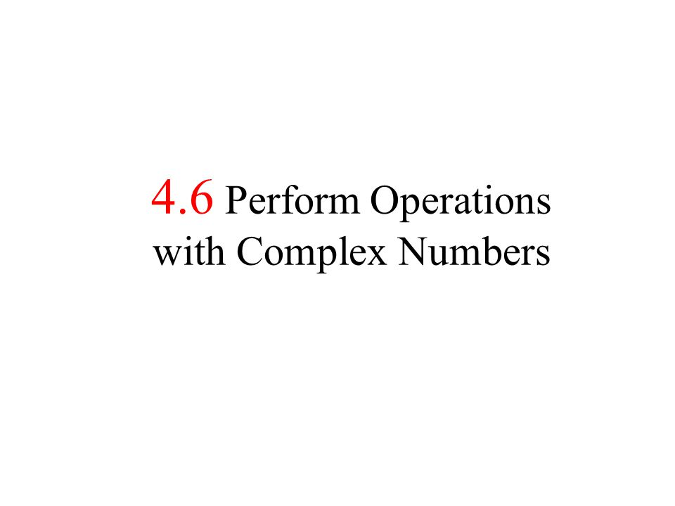 4.6 Perform Operations with Complex Numbers