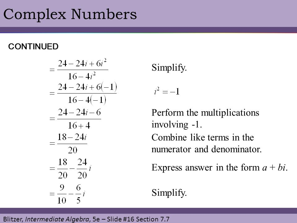 Complex Numbers Simplify. Perform the multiplications involving -1.