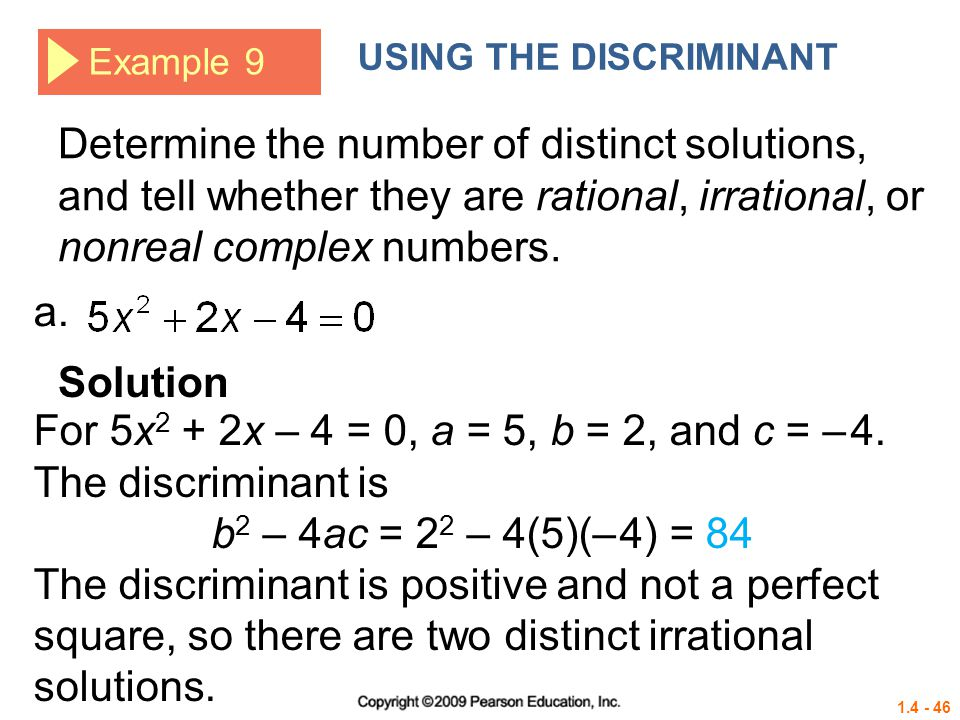For 5x2 + 2x – 4 = 0, a = 5, b = 2, and c = – 4. The discriminant is