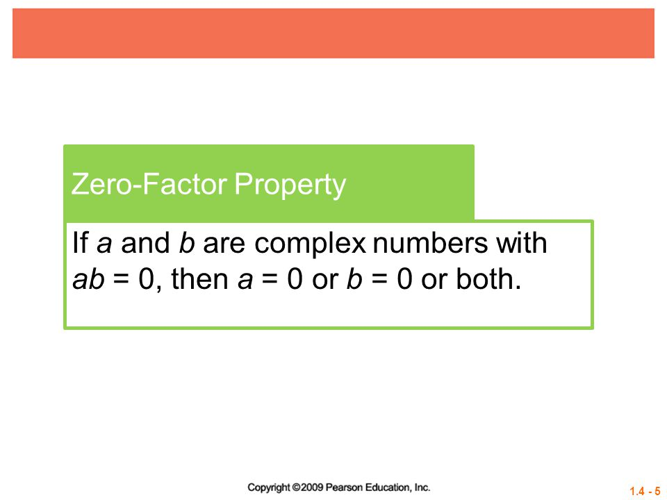 Zero-Factor Property If a and b are complex numbers with ab = 0, then a = 0 or b = 0 or both.
