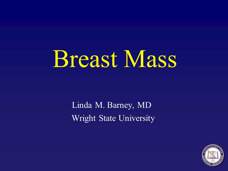 Breast Mass Linda M. Barney, MD Wright State University