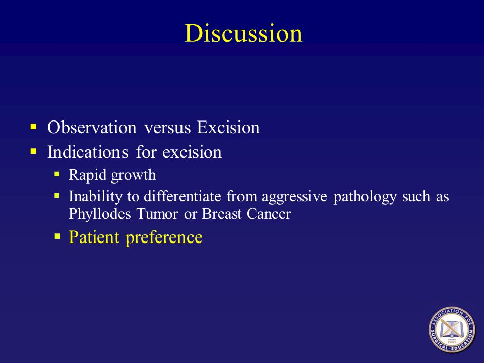 Discussion Observation versus Excision Indications for excision