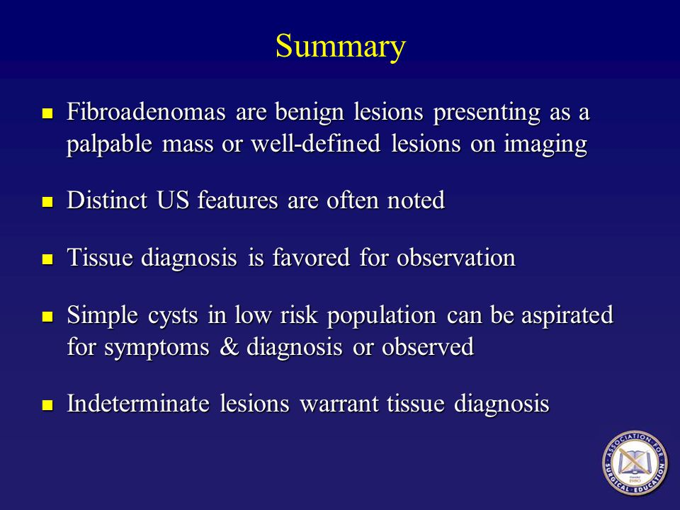 Summary Fibroadenomas are benign lesions presenting as a palpable mass or well-defined lesions on imaging.