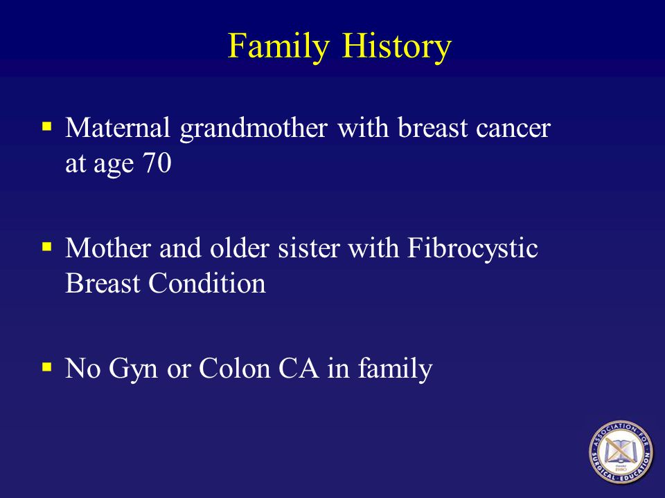 Family History Maternal grandmother with breast cancer at age 70
